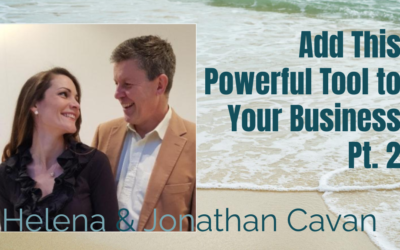 52: Pt 2 Add This Powerful Tool to Your Business – Helena & Jonathan Cavan