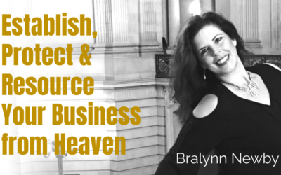 55: Establish, Protect & Resource Your Business From Heaven – Bralynn Newby