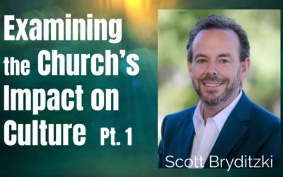 43: Pt. 1 Examining the Church's Impact on Culture – Scott Bryditzki