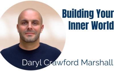 59: Building Your Inner World – Daryl Crawford Marshall