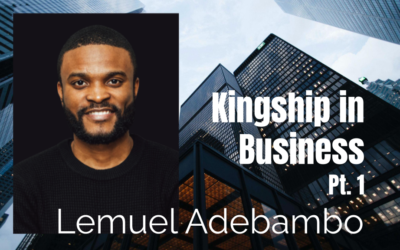62: Pt. 1 Kingship in Business – Lemuel Adebambo