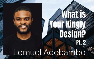 63: Pt. 2 What is Your Kingly Design? – Lemuel Adebambo