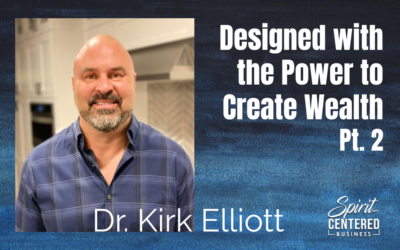 67: Pt. 2 Designed with the Power to Create Wealth – Dr. Kirk Elliott
