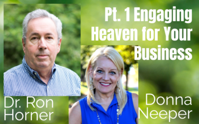 68: Pt. 1 Engaging Heaven for Your Business – Dr. Ron Horner & Donna Neeper