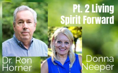 69: Pt. 2 Living Spirit Forward – Dr. Ron Horner & Donna Neeper