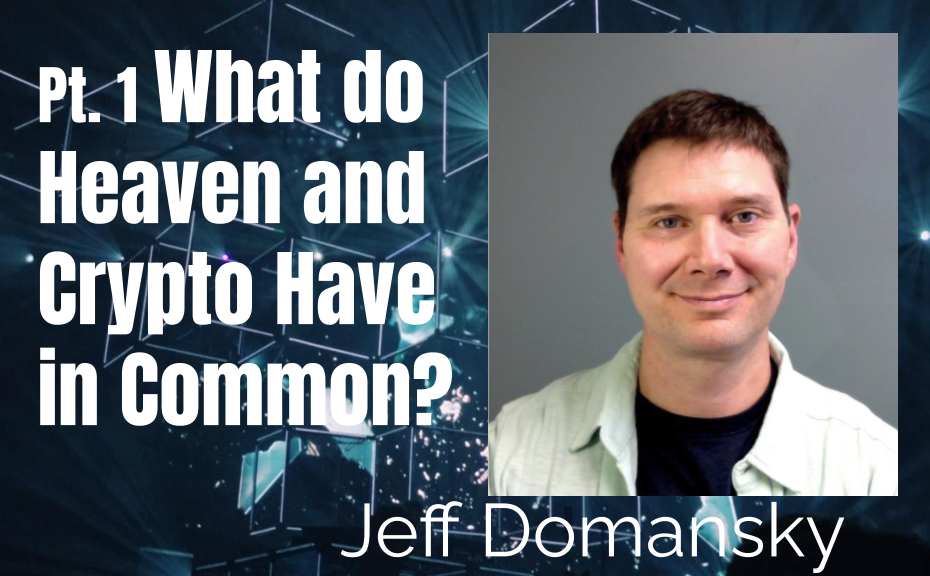 72:  Pt. 1 What Do Heaven and Crypto Have in Common? – Jeff Domansky
