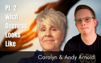 77: Pt. 2 What Oneness Looks Like – Carolyn and Andy Arnold