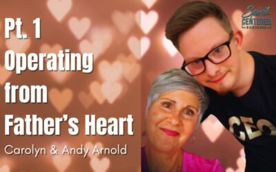 76: Pt. 1 Operating from Father's Heart – Carolyn and Andy Arnold on Spirit-Centered Business
